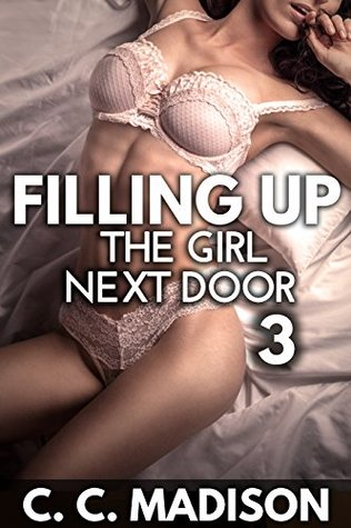 Filling Up The Girl Next Door 3 (First time, forbidden older man fertile younger woman, taboo pregnancy, cheating): (Part 3)  by  C.C. Madison