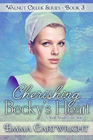 Cherishing Beckys Heart (Amish Romance Book): Short Amish Romance Story (Walnut Creek Series Book 3) Emma Cartwright
