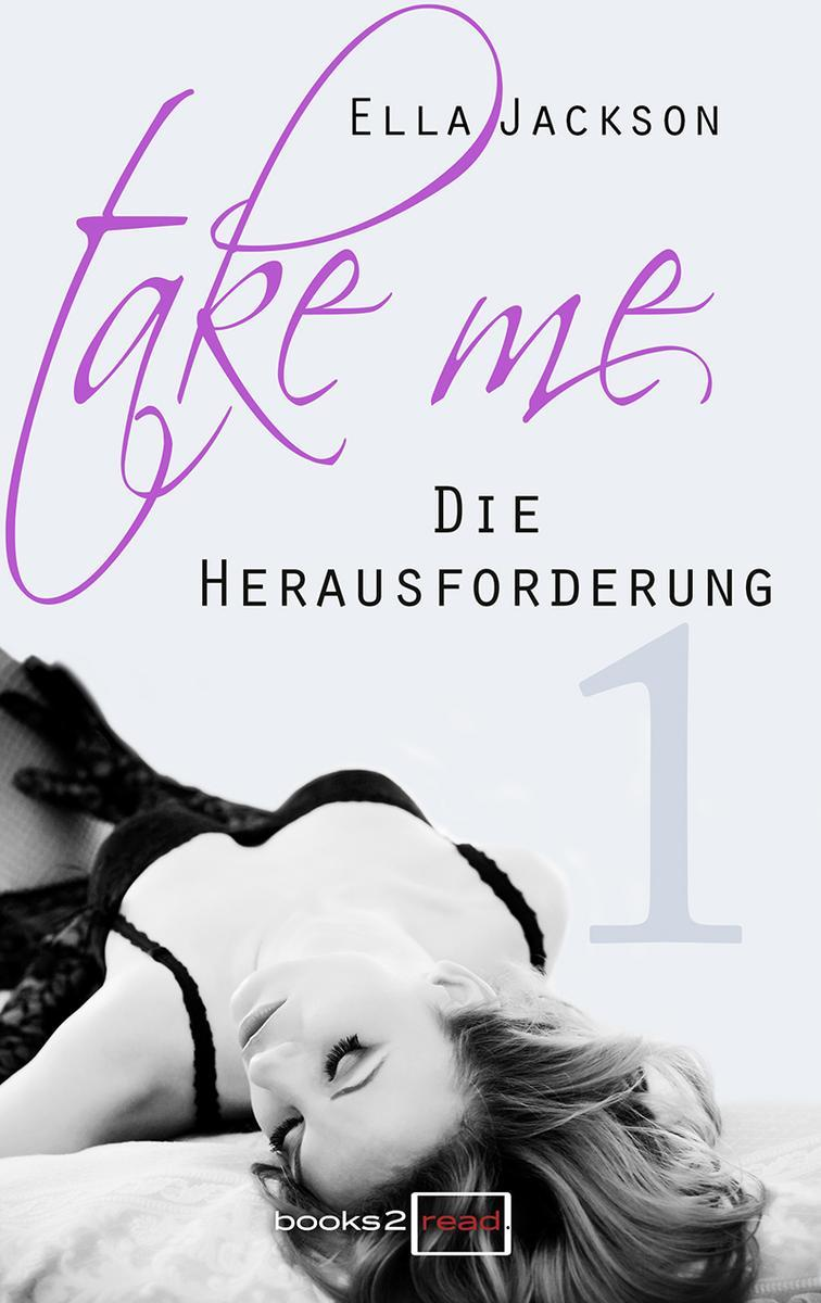 Take Me 1 - Die Herausforderung  by  Ella Jackson
