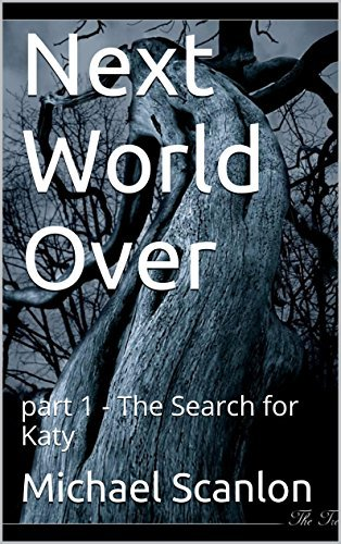 Next World Over: part 1 - The Search for Katy  by  Michael Scanlon