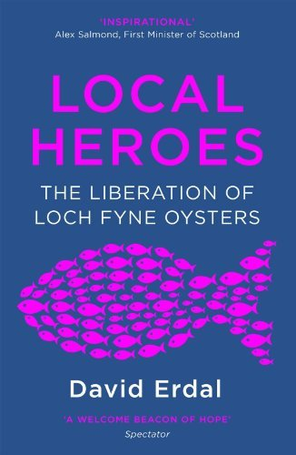 Local Heroes: The Liberation of Loch Fyne Oysters David Erdal