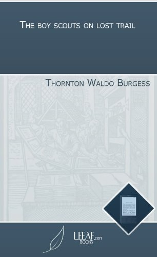 The boy scouts on lost trail  by  Thornton W. Burgess