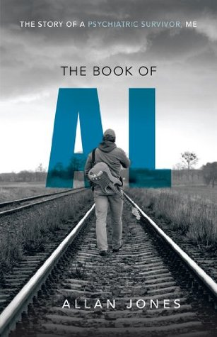 The Book of Al : The Story of a Psychiatric Survivor, Me  by  Allan Jones