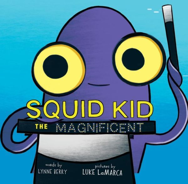 Squid Kid the Magnificent Lynne Berry