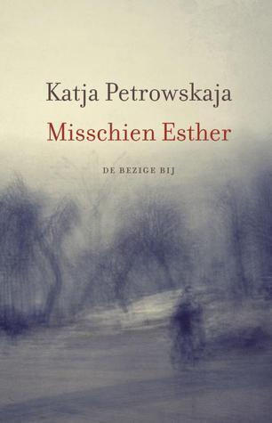 Misschien Esther Katja Petrowskaja