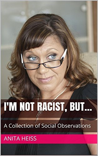 Im not racist, but...: A Collection of Social Observations Anita Heiss