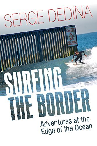 Surfing the Border: Adventures at the Edge of the Ocean  by  Serge Dedina