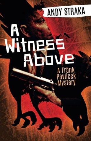 A Witness Above: A Frank Pavlicek Mystery  by  Andy Straka