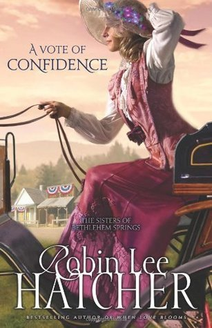 A Vote of Confidence (Sisters of Bethlehem Springs, #1)  by  Robin Lee Hatcher