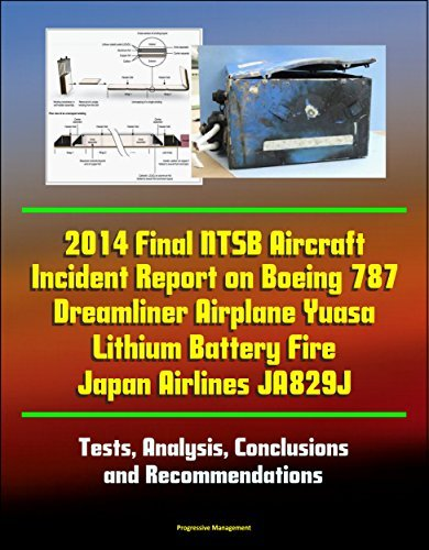 2014 Final NTSB Aircraft Incident Report on Boeing 787 Dreamliner Airplane Yuasa Lithium Battery Fire Japan Airlines JA829J - Tests, Analysis, Conclusions and Recommendations U.S. Government