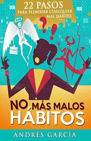 No Más Malos Hábitos: 22 Pasos Para Eliminar Cualquier Mal Hábito  by  Andres Garcia