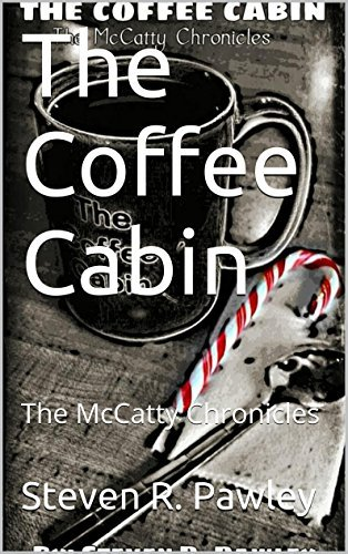 The Coffee Cabin: The McCatty Chronicles (Book II 1) Steven R. Pawley