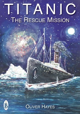 RMS Titanic : The Rescue Mission Oliver Hayes