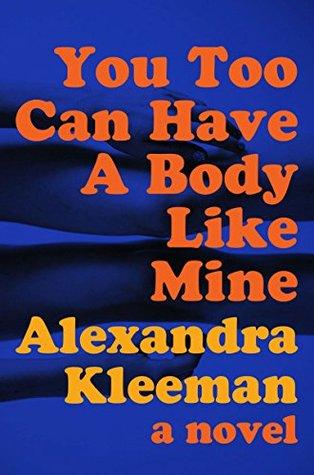 You Too Can Have a Body Like Mine: A Novel Alexandra Kleeman