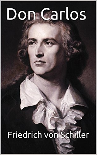 Don Carlos [German English Bilingual Edition] - Paragraph Paragraph Translation by Friedrich Schiller
