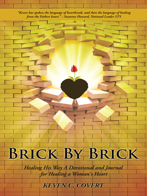Brick By Brick Healing His Way A Devotional and Journal for Healing a Womans Heart  by  Keven C. Covert
