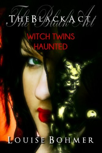 The Black Act Book 5: Witch Twins Haunted (The Black Act: Witch Twins Saga)  by  Louise Bohmer