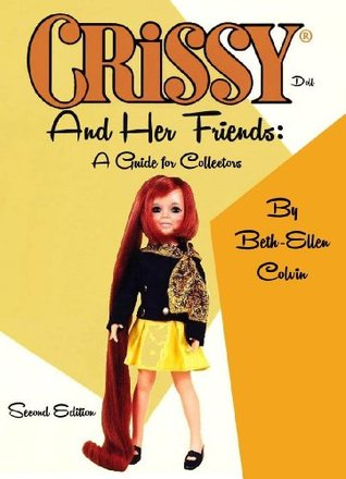 Crissy and Her Friends: A Guide for Collectors Beth-Ellen Colvin