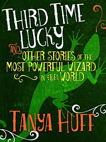 Third Time Lucky: And Other Stories of the Most Powerful Wizard in the World Tanya Huff
