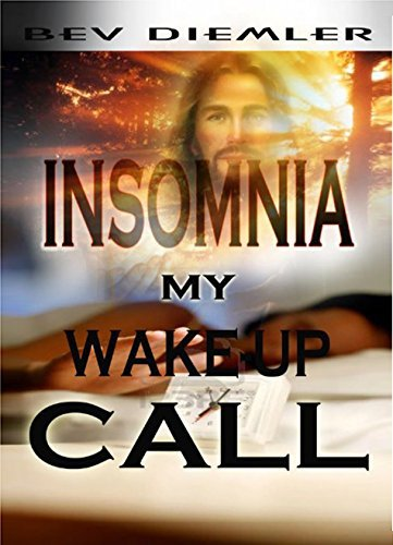 INSOMNIA My Wake-up Call  by  Bev Diemler