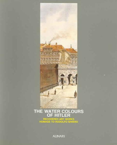 Water Colours of Hitler: Recovered Art Works Enzo Colotti