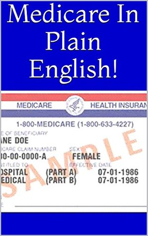 Medicare In Plain English!  by  Shane Phelps
