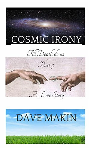 Cosmic Irony Part 3  by  Dave Makin