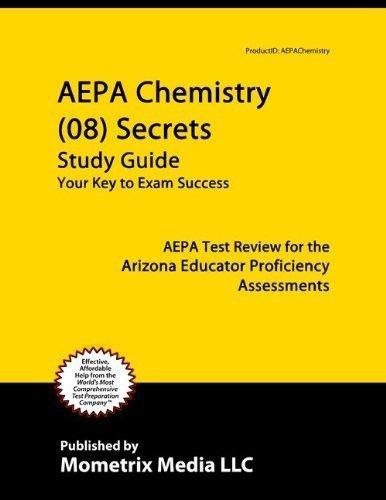 AEPA Chemistry (08) Secrets Study Guide: AEPA Test Review for the Arizona Educator Proficiency Assessments  by  AEPA Exam Secrets Test Prep Team