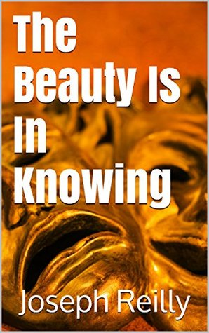 The Beauty Is In Knowing  by  Joseph Reilly