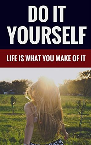 Do It Yourself - Life Is A What You Make Of It Alfred Hartman