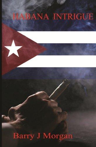 Habana Intrigue  by  Barry J. Morgan