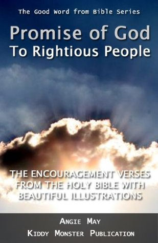 Promise of God to Rightious People - The Encouragement Verses From The Holy Bible With beautiful Illustrations  by  Angie May