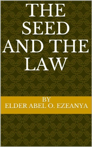 THE SEED AND THE LAW  by  Elder Abel O. Ezeanya