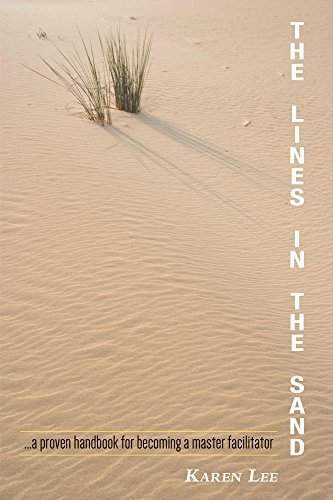 The Lines in the Sand: ...a proven handbook for becoming a master facilitator Karen Lee