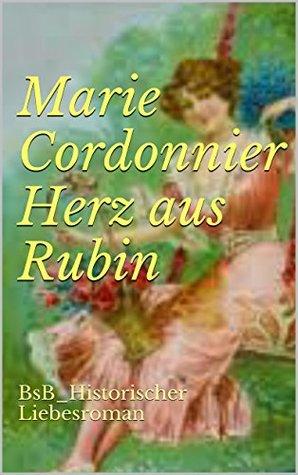 Herz aus Rubin: BsB_Historischer Liebesroman Marie Cordonnier