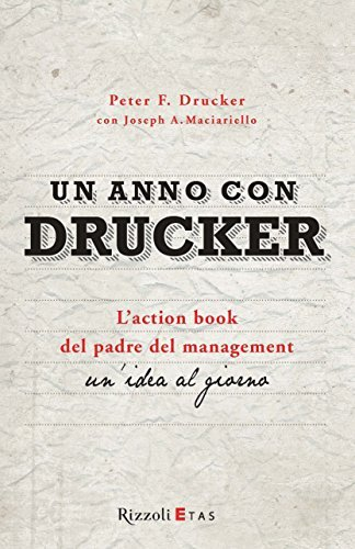 Un anno con Drucker: Laction book del padre del management. Unidea al giorno Peter F. Drucker