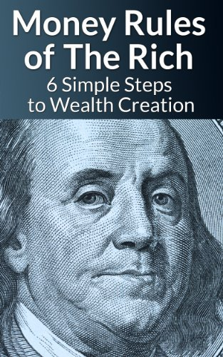 Money Rules of The Rich - 6 Simple Steps to Wealth Creation  by  James Harper