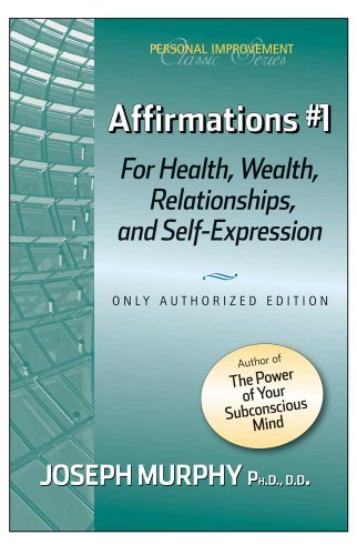 Affirmations #1 For Health, Wealth, Relationships, And Self-Expression Joseph Murphy