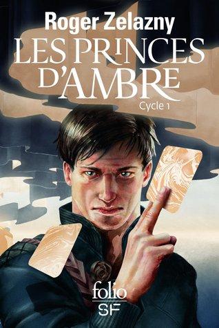 Les princes dAmbre: Cycle 1 Roger Zelazny