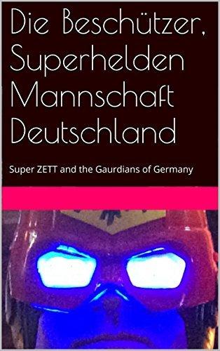Die Beschützer, Superhelden Mannschaft Deutschland: Super ZETT and the Gaurdians of Germany  by  Hilke Brandes-Missick