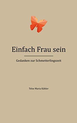 Einfach Frau sein: Gedanken zur Schmetterlingszeit  by  Telse Maria Kähler