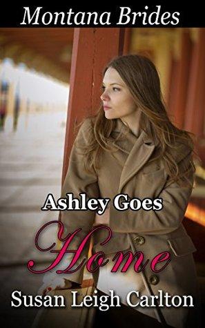 Ashley Goes Home: A Short Reads Romance (Montana Brides Short Reads Book 1) Susan Leigh Carlton
