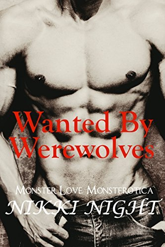 Wanted Werewolves: (MFM / MM Menage Paranormal Romance) (Monster Love Monsterotica Book 2) by Nikki Night