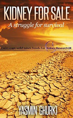 KIDNEY FOR SALE: A struggle for survival Yasmin Ghurki