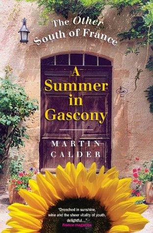 A Summer in Gascony, New Edition: The Other South of France Martin Calder