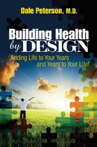 Building Health Design: Adding Life to your Years and Years to your Life by Dale Peterson