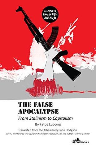 The False Apocalypse: From Stalinism to Capitalism  by  Fatos Lubonja