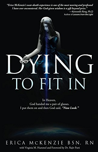 Dying to Fit In: A near-death experience to Heaven, Hell and the in-between Erica McKenzie