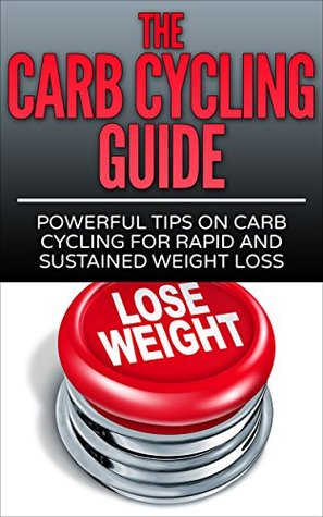 The Carb Cycling Guide: Powerful Tips On Carb Cycling For Rapid And Sustained Weight Loss David Dolore