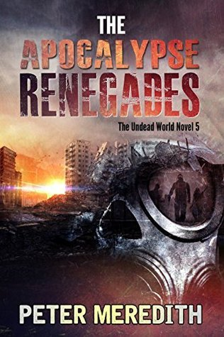 The Apocalypse Renegades (The Undead World #5)  by  Peter Meredith